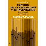Control De La Producción Y De Inventarios. George W. Plossl