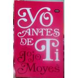 Yo Antes De Ti. Jojo Moyes.