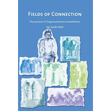 Fields Of Connection: The Practice Of Organizational...
