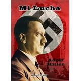 Mi Lucha. Adolfo Hitler.