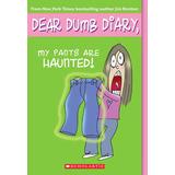 Dear Dumb Diary, My Pants Are Haunted. Jim Benton